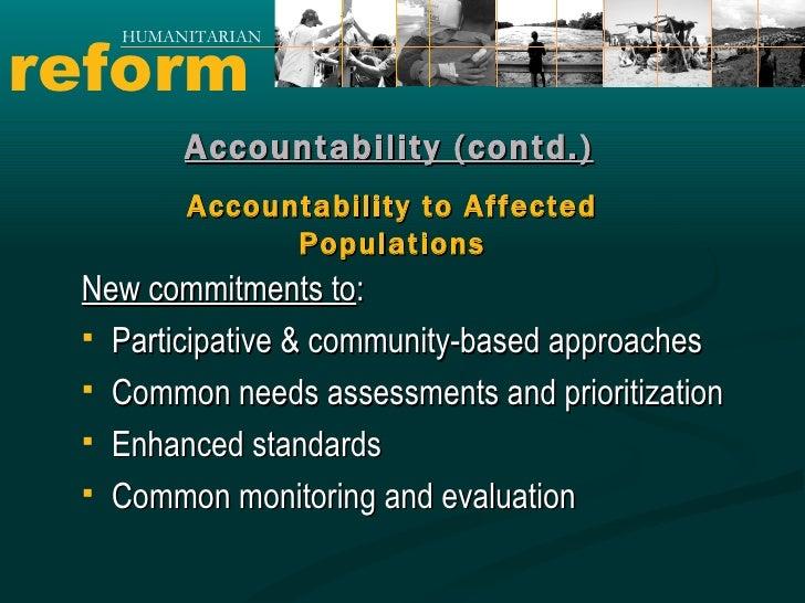 reform HUMANITARIAN Accountability (contd.) Accountability to Affected Populations <ul><li>New commitments to : </li></ul>...