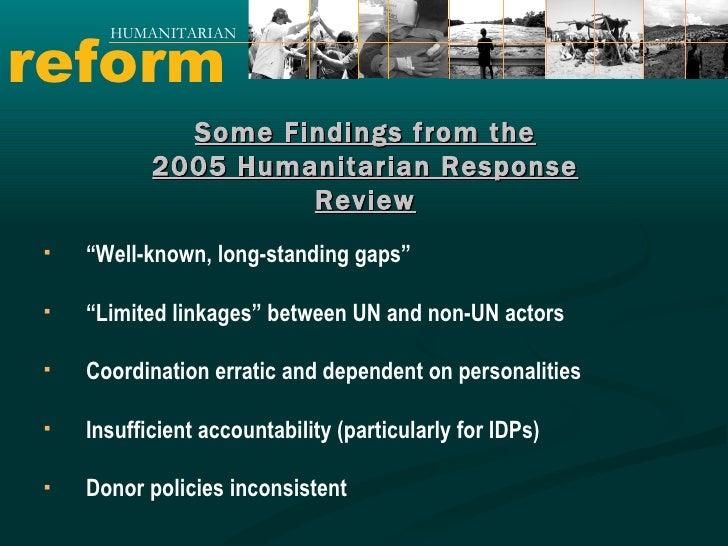 "reform HUMANITARIAN <ul><li>"" Well-known, long-standing gaps"" </li></ul><ul><li>"" Limited linkages"" between UN and non-UN ..."