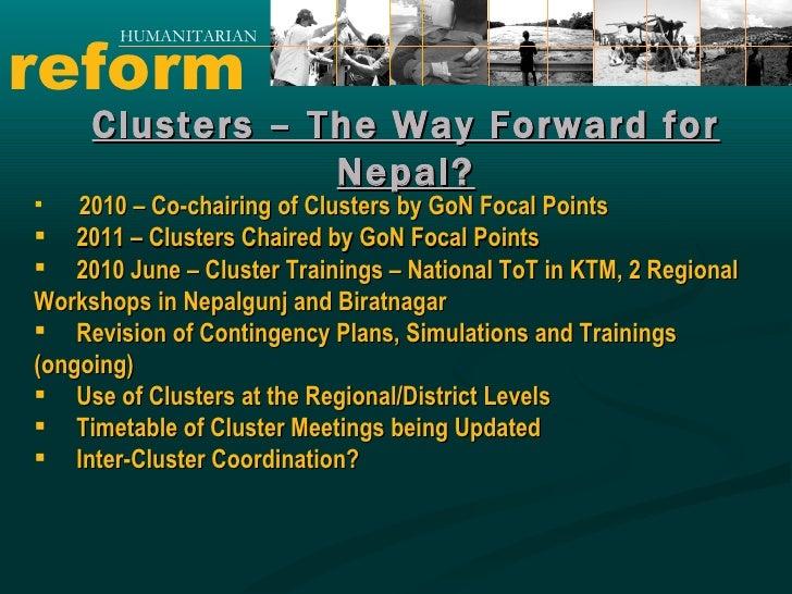 reform HUMANITARIAN <ul><li>2010 – Co-chairing of Clusters by GoN Focal Points </li></ul><ul><li>2011 – Clusters Chaired b...
