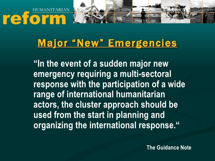 """reform HUMANITARIAN Major """"New"""" Emergencies """" In the event of a sudden major new emergency requiring a multi-sectoral resp..."""