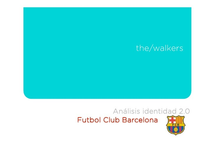 the/walkers               Análisis identidad 2.0 Futbol Club Barcelona