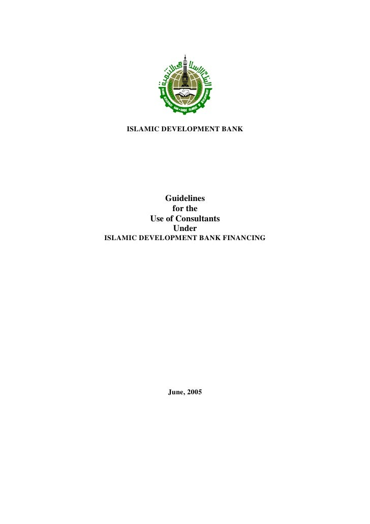 ISLAMIC DEVELOPMENT BANK             Guidelines               for the         Use of Consultants               UnderISLAMI...