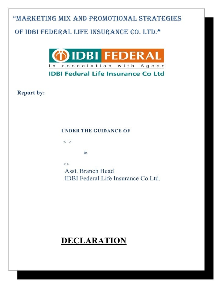 """""""Marketing Mix and ProMotional StrategieSof idBi federal life inSurance co. ltd.""""Report by:             UNDER THE GUIDANCE..."""