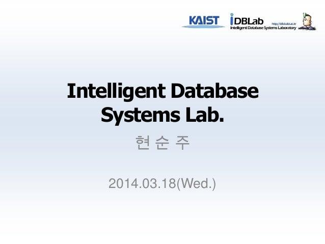 Intelligent Database Systems Lab. 현 순 주 2014.03.18(Wed.)