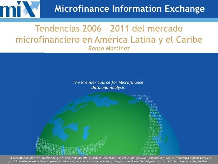 Microfinance Information Exchange           Tendencias 2006 – 2011 del mercado       microfinanciero en América Latina y e...