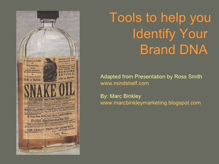 Tools to help you Identify Your  Brand DNA  Adapted from Presentation by Ross Smith www.mindshelf.com By: Marc Binkley www...