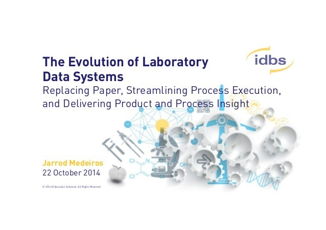 The Evolution of Laboratory  Data Systems  Replacing Paper, Streamlining Process Execution,  and Delivering Product and Pr...