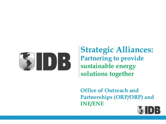Strategic Alliances: Partnering to provide sustainable energy solutions together Office of Outreach and Partnerships (ORP/...