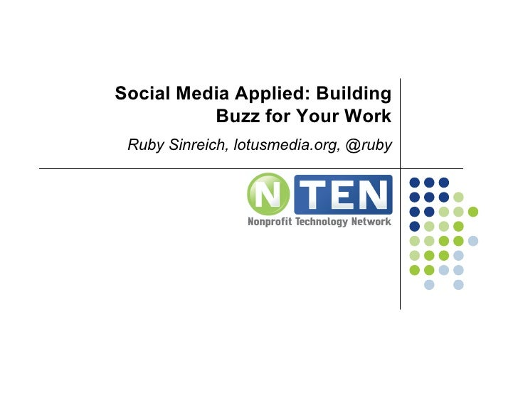 Social Media Applied: Building           Buzz for Your Work  Ruby Sinreich, lotusmedia.org, @ruby
