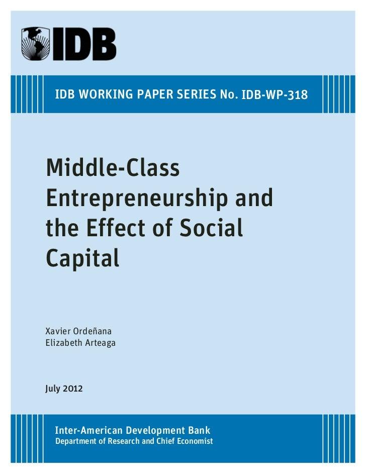 IDB WORKING PAPER SERIES No. IDB-WP-318Middle-ClassEntrepreneurship andthe Effect of SocialCapitalXavier OrdeñanaElizabeth...