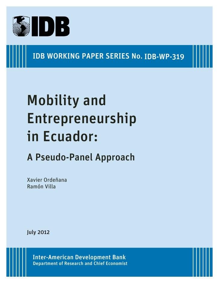 IDB WORKING PAPER SERIES No. IDB-WP-319Mobility andEntrepreneurshipin Ecuador:A Pseudo-Panel ApproachXavier OrdeñanaRamón ...