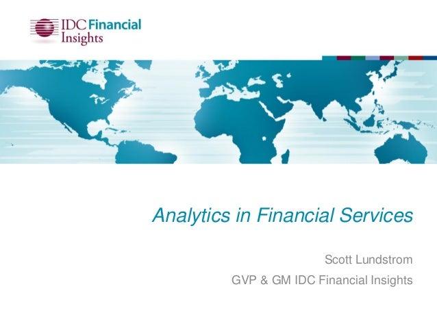 Analytics in Financial ServicesScott LundstromGVP & GM IDC Financial Insights