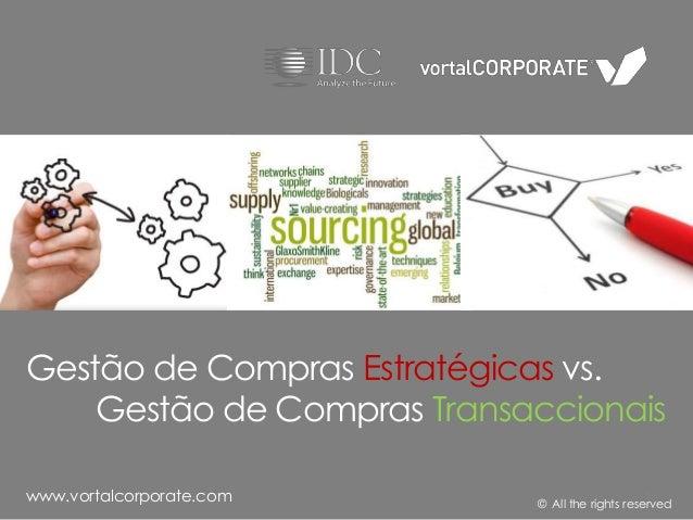 www.vortalcorporate.comGestão de Compras Estratégicas vs.Gestão de Compras Transaccionais© All the rights reserved1