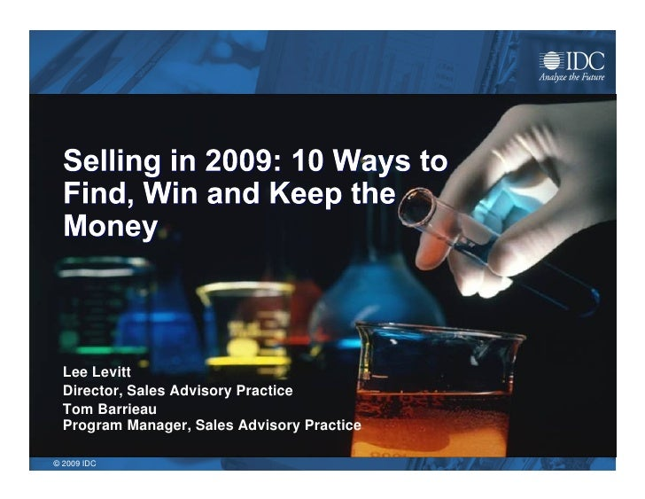 Selling in 2009: 10 Ways to Find, Win and Keep the Money Lee Levitt Director, Sales Advisory Practice www.SalesAdvisoryPra...