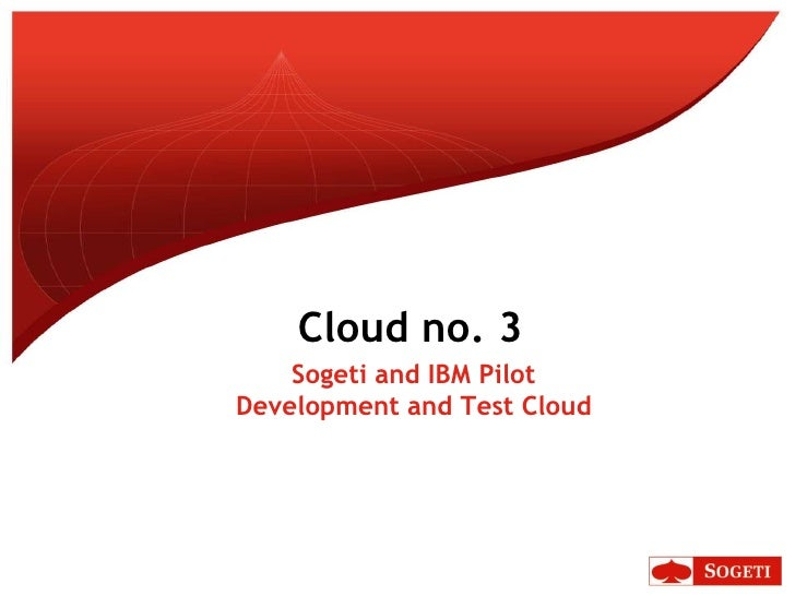 Cloud no. 3<br />Sogeti and IBM Pilot Development and Test Cloud <br />