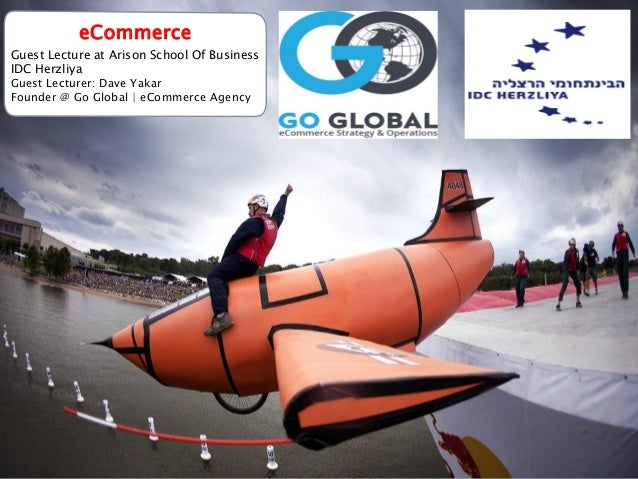 eCommerce Guest Lecture at Arison School Of Business IDC Herzliya Guest Lecturer: Dave Yakar Founder @ Go Global | eCommer...