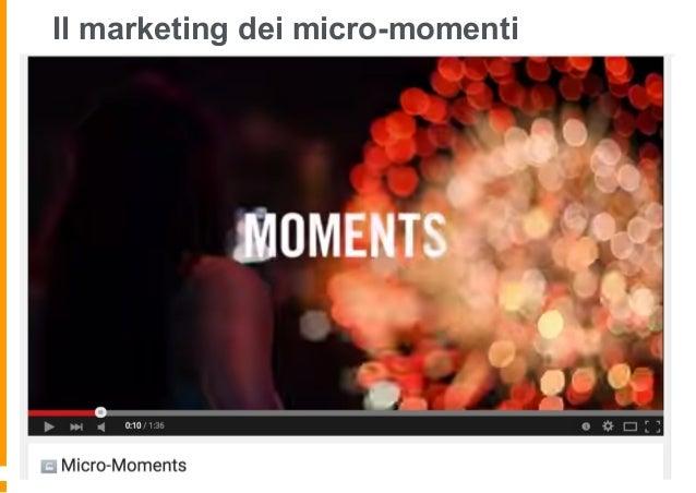 3 Step per il nuovo Marketer Mappare il comportamento in rete in tempo reale per intercettare i micro-momenti Creare conte...