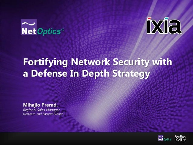 Fortifying Network Security with a Defense In Depth Strategy Mihajlo Prerad, Regional Sales Manager Northern and Eastern E...