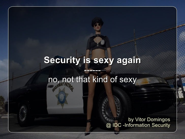 Security is sexy again ------ no, not that kind of sexy by Vitor Domingos @ IDC -Information Security