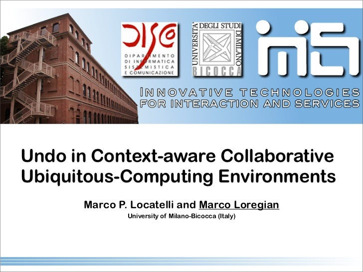 Undo in Context-aware Collaborative Ubiquitous-Computing Environments        Marco P. Locatelli and Marco Loregian        ...