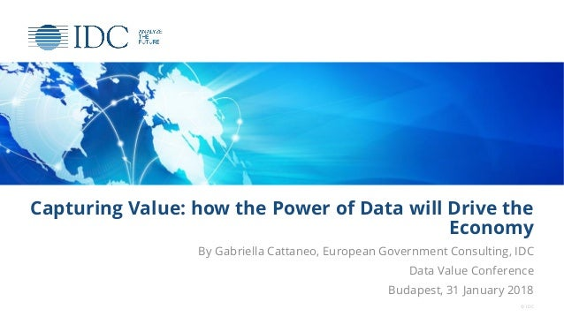 Capturing Value: how the Power of Data will Drive the Economy By Gabriella Cattaneo, European Government Consulting, IDC D...