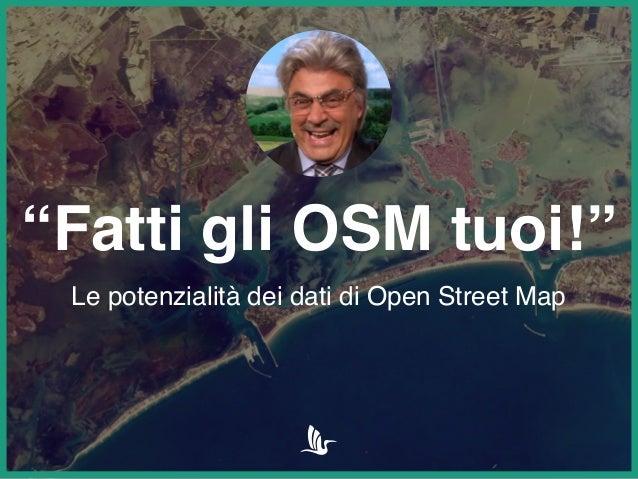 """""""Fatti gli OSM tuoi!""""  Le potenzialità dei dati di Open Street Map"""