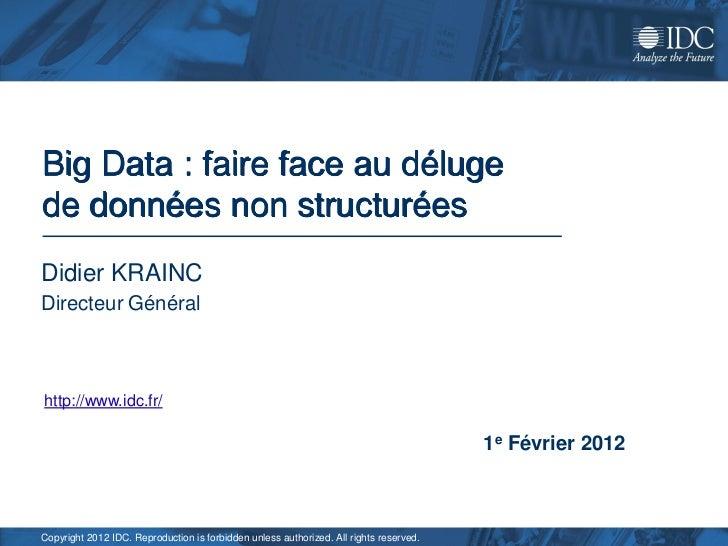 Big Data : faire face au délugede données non structuréesDidier KRAINCDirecteur Généralhttp://www.idc.fr/www.idc.com      ...