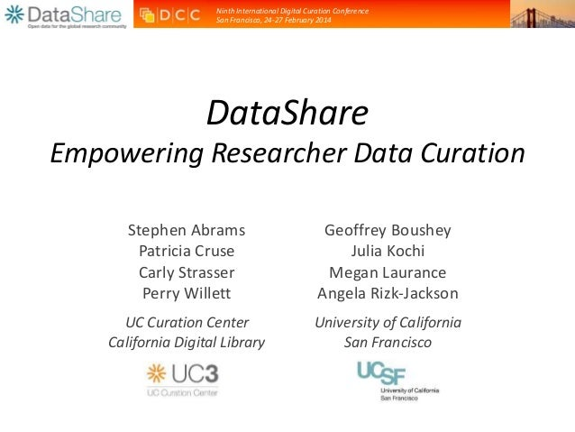 Ninth International Digital Curation Conference San Francisco, 24-27 February 2014 DataShare Empowering Researcher Data Cu...