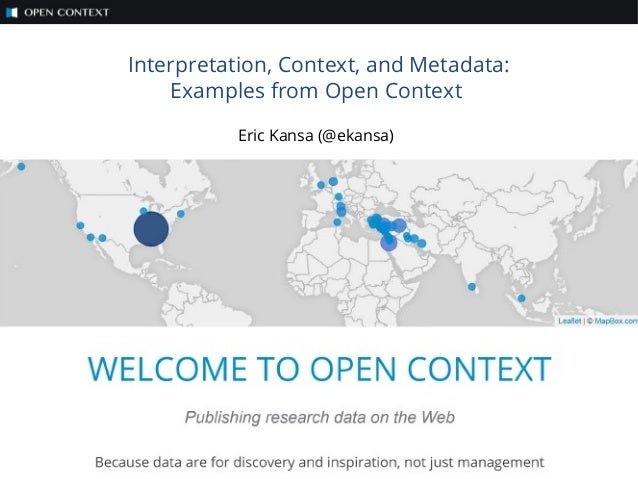 Interpretation, Context, and Metadata: Examples from Open Context Eric Kansa (@ekansa)