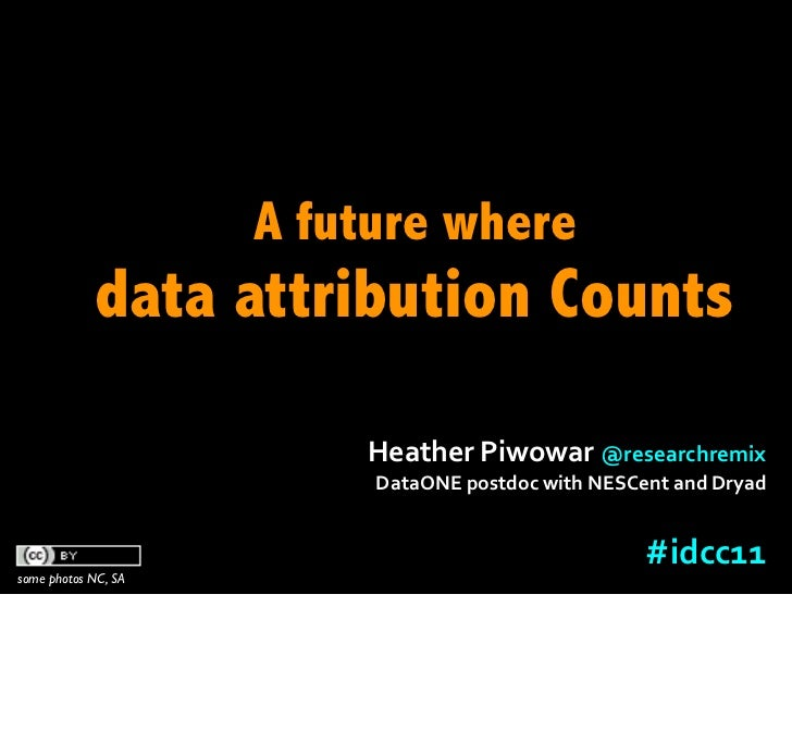 A future where             data attribution Counts                         Heather	  Piwowar	  @researchremix	            ...