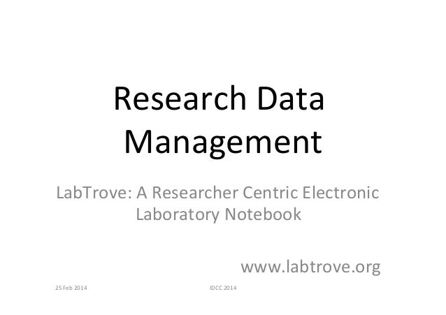 Research  Data   Management   LabTrove:  A  Researcher  Centric  Electronic   Laboratory  Notebook   ...
