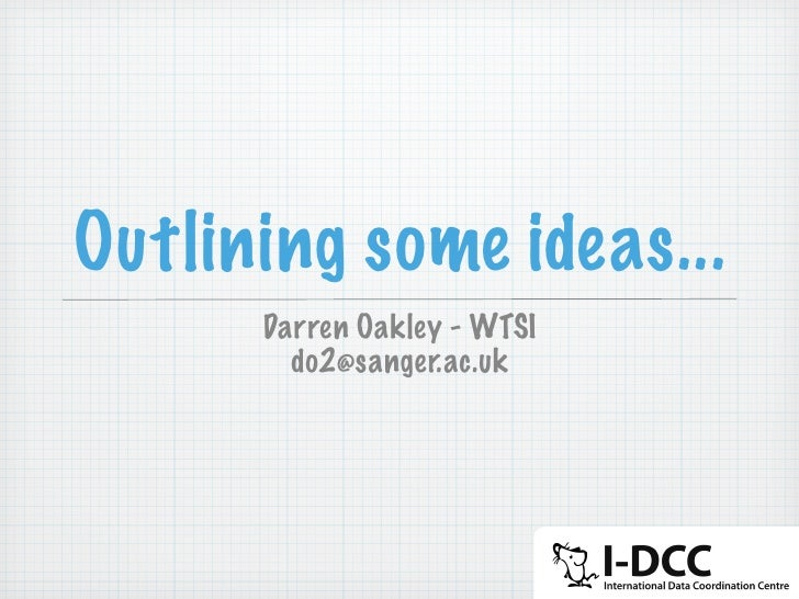 Outlining some ideas...       Darren Oakley - WTSI         do2@sanger.ac.uk