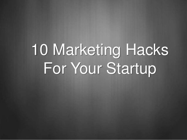 10 Marketing Hacks For Your Startup
