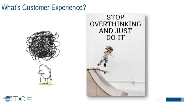 What's Customer Experience? 2© IDC