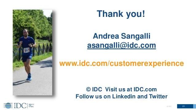 Andrea Sangalli asangalli@idc.com www.idc.com/customerexperience © IDC Visit us at IDC.com Follow us on Linkedin and Twitt...