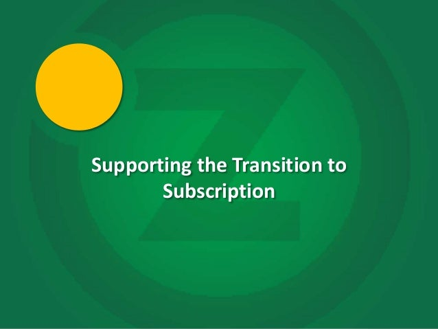 Supporting the Transition to           Subscription1