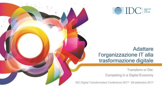 © IDC Visit us at IDCitalia.com and follow us on Twitter: @IDCItaly 1 Adattare l'organizzazione IT alla trasformazione dig...