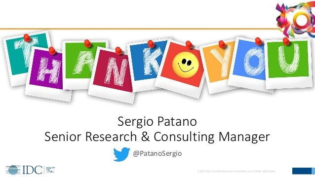 © IDC Visit us at IDCitalia.com and follow us on Twitter: @IDCItaly Sergio Patano Senior Research & Consulting Manager @Pa...