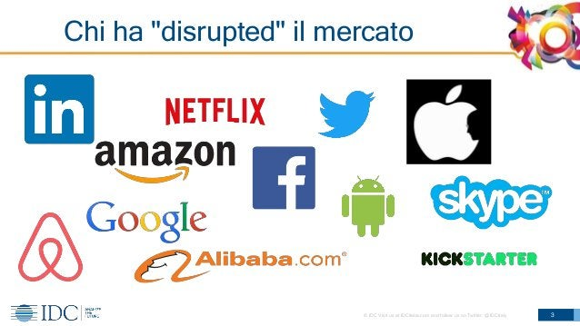 """© IDC Visit us at IDCitalia.com and follow us on Twitter: @IDCItaly Chi ha """"disrupted"""" il mercato 3"""