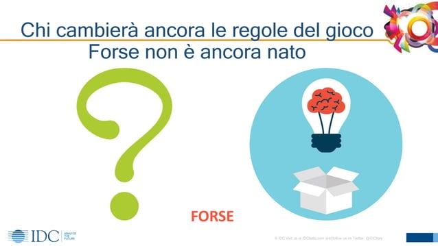 © IDC Visit us at IDCitalia.com and follow us on Twitter: @IDCItaly 4 Chi cambierà ancora le regole del gioco Forse non è ...