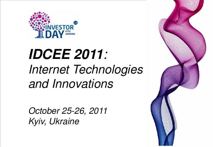 IDCEE 2011:Internet Technologiesand InnovationsOctober 25-26, 2011Kyiv, Ukraine
