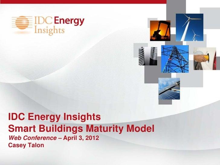 IDC Energy InsightsSmart Buildings Maturity ModelWeb Conference – April 3, 2012Casey Talon