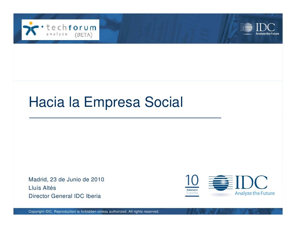 Hacia la Empresa Social     Madrid, 23 de Junio de 2010 Lluís Altés Director General IDC Iberia  Copyright IDC. Reproducti...