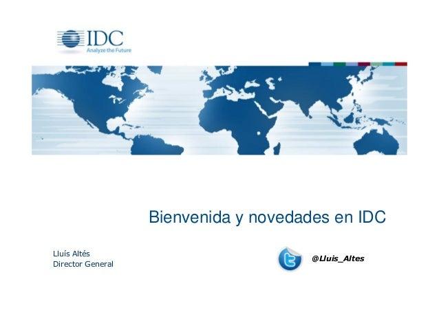 Bienvenida y novedades en IDC Lluís Altés Director General  @Lluis_Altes