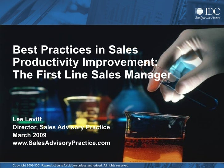 Best Practices in Sales Productivity Improvement: The First Line Sales Manager Lee Levitt Director, Sales Advisory Practic...
