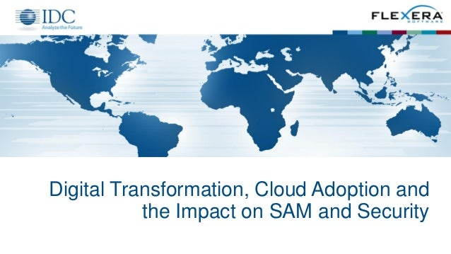 Digital Transformation, Cloud Adoption and the Impact on SAM and Security