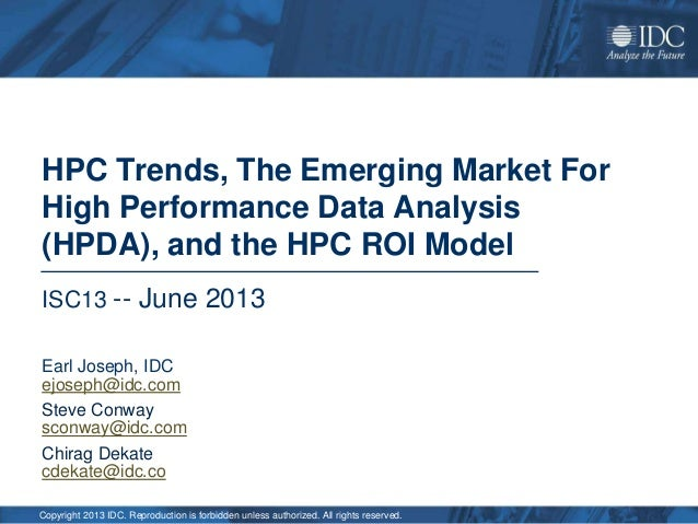 Copyright 2013 IDC. Reproduction is forbidden unless authorized. All rights reserved. HPC Trends, The Emerging Market For ...