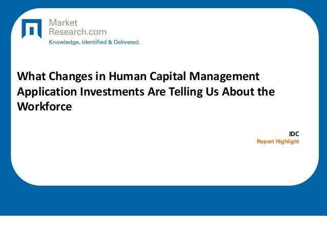 What Changes in Human Capital Management Application Investments Are Telling Us About the Workforce IDC Report Highlight