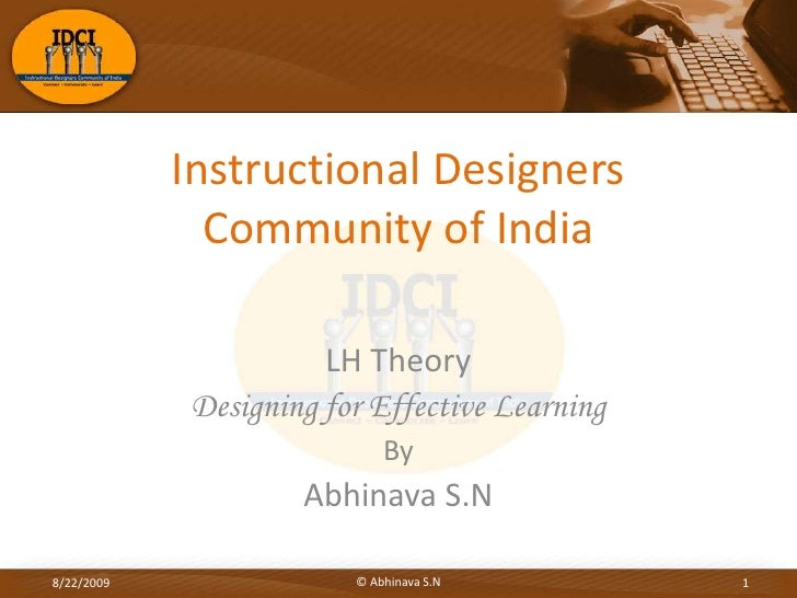 Instructional Designers Community of India<br />LH Theory<br />Designing for Effective Learning<br />By<br />Abhinava S.N<...