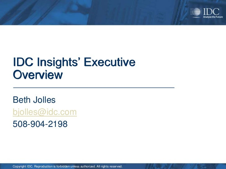 IDC Insights' ExecutiveOverviewBeth Jollesbjolles@idc.com508-904-2198Copyright IDC. Reproduction is forbidden unless autho...